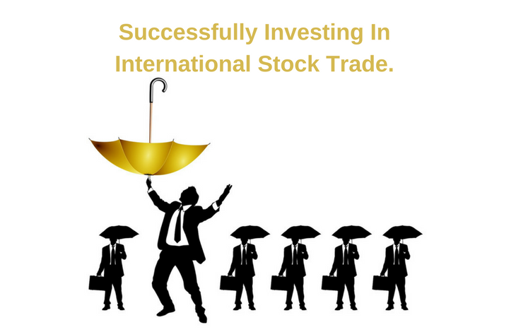 Successfully Investing In International Stock Trade.